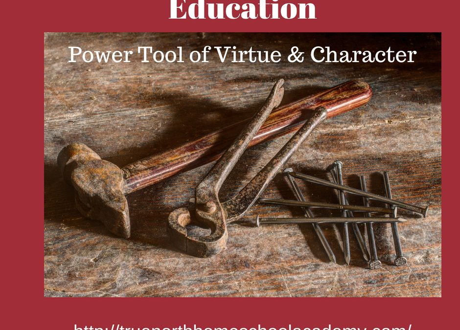Education: Power tool of Character & Virtue