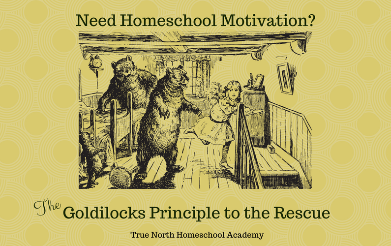 Need Homeschool Motivation? The Goldilocks Principle to the Rescue