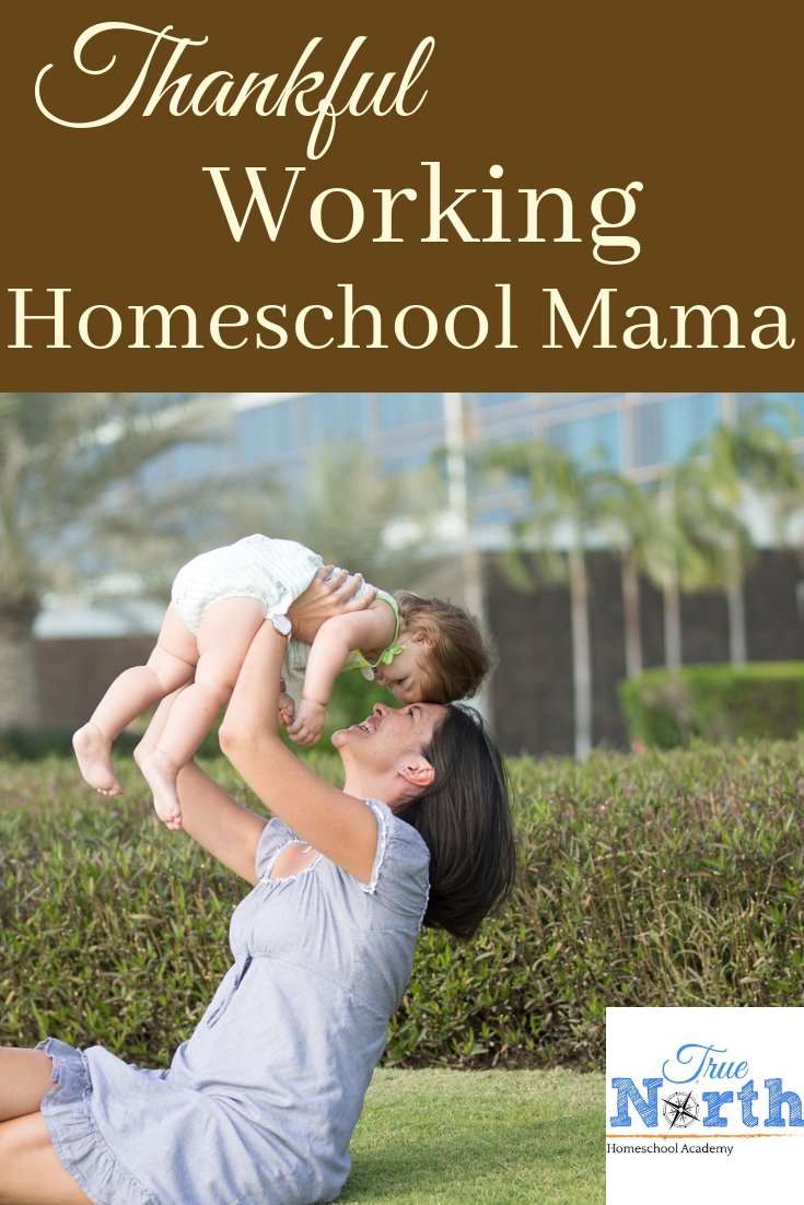 Are you a working homeschool mom? Learn how to be a thankful working homeschool mom today! #Thankful #WorkingMom #Homeschool #TrueNorthHomeschoolAcademy