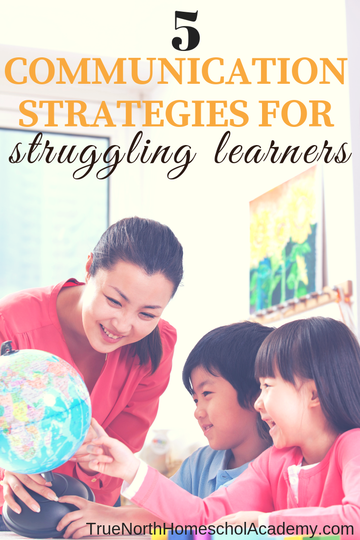 Do you have a struggling learner in your homeschool? Do you feel like you are failing at communication? Then it's time to check out these tips for communication with struggling learners from True North Homeschool Academy. What would you add? #strugglinglearners #communication #Specialneedshomeschool #homeschooling #TrueNorthHomeschoolAcademy