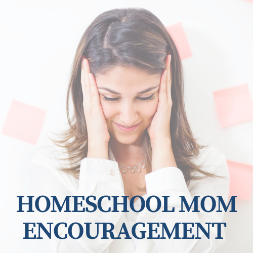 How to Offer Homeschool Mom Encouragement (even if it's to yourself)