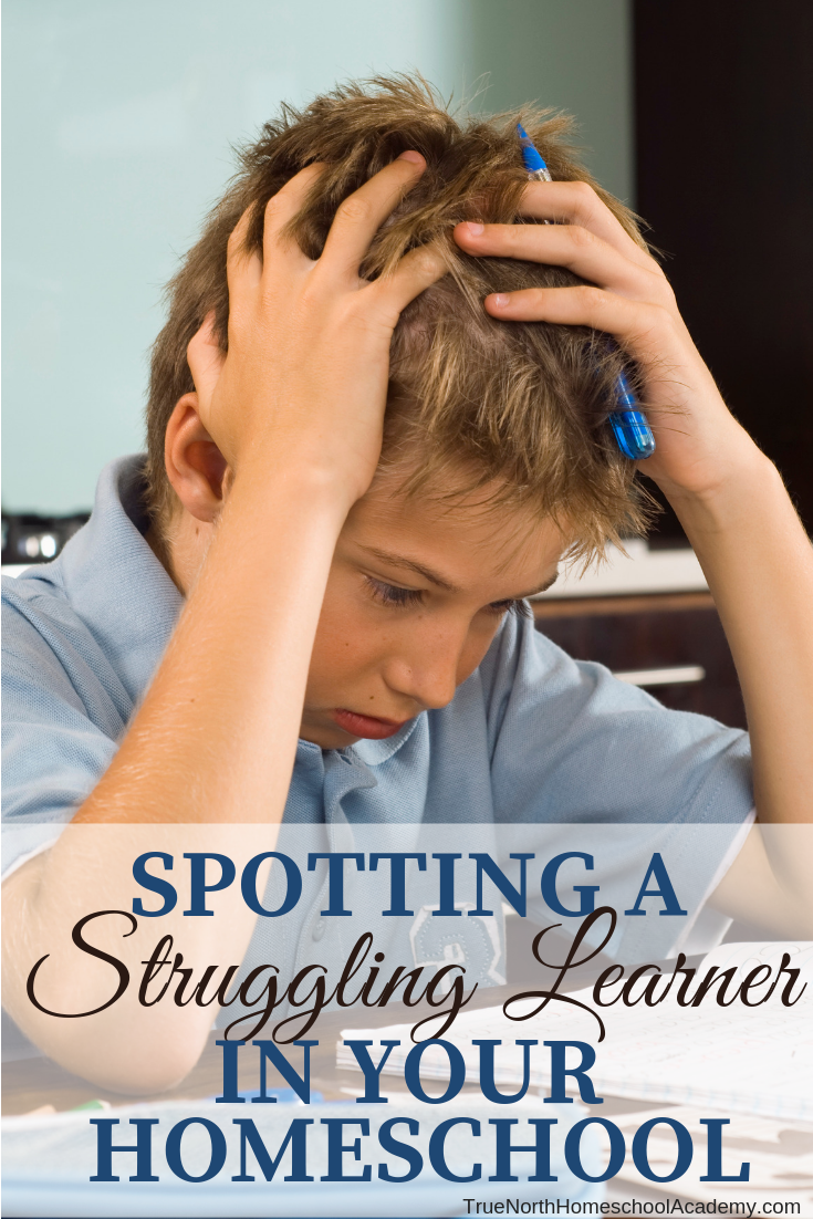 Are you wondering if you have a struggling learner in your homeschool? Check out these tips from True North Homeschool Academy to find out! #homeschool #specialneedshomeschool #strugglinglearner #TrueNorthHomeschoolAcademy #helpforhomeschoolers