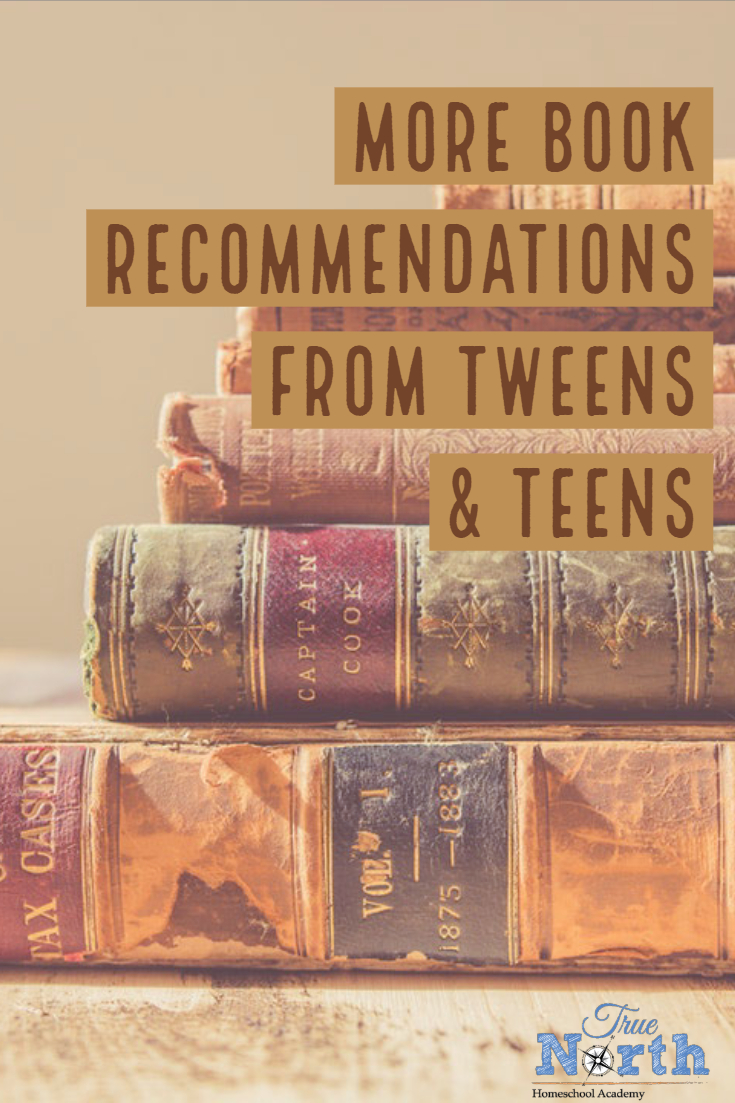 Do you struggle to find quality books for your tween or teen? Check out these book recommendations from the crew in the True North Writing Club! #homeschool #homeschoolreading #booklist #tweens #teens #TrueNorthHomeschoolAcademy