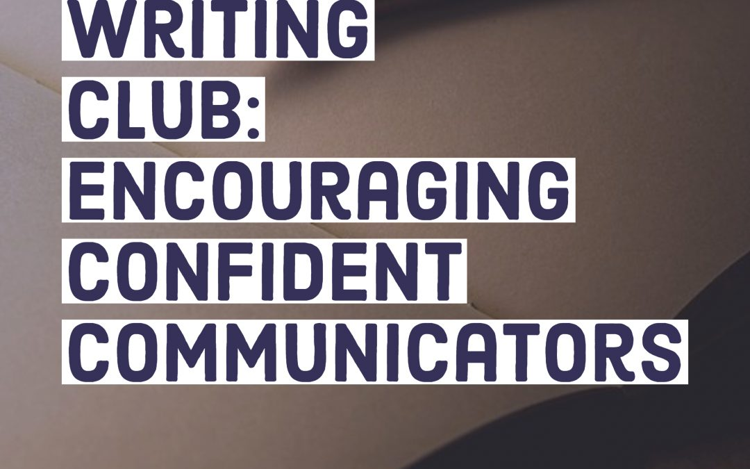 Writing Club: Encouraging Confident Communicators