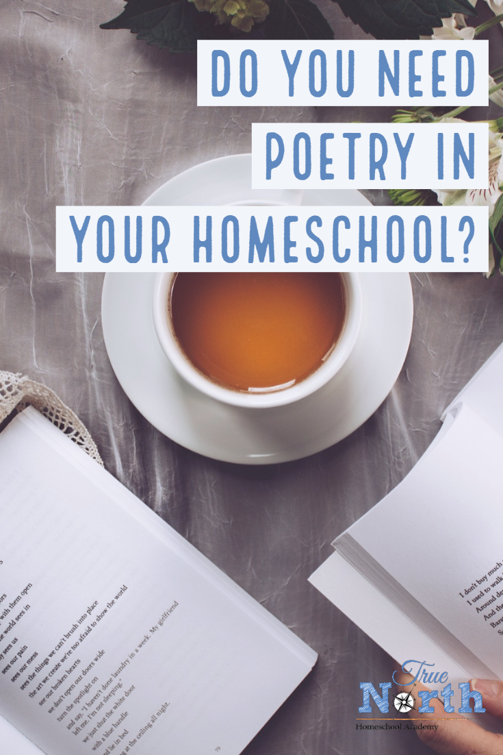 Do you struggle with poetry in your homeschool?  You might even wonder if it's necessary.  Check out why we think you need poetry in your homeschool, along with some tips on how to conquer this sometimes scary subject. #poetry #onlinelearning #TNHA #TrueNorthHomeschoolAcademy #homeschool