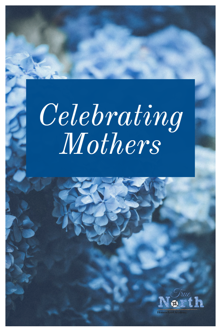How do you celebrate that special mom in your life?  At True North Homeschool Academy, we know that Motherhood is a high calling so check out this posts to see some of our favorite mothers.  #TNHA #Mother'sDay #homeschooling