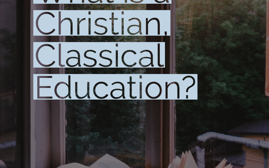 What is a Classical, Christian Education