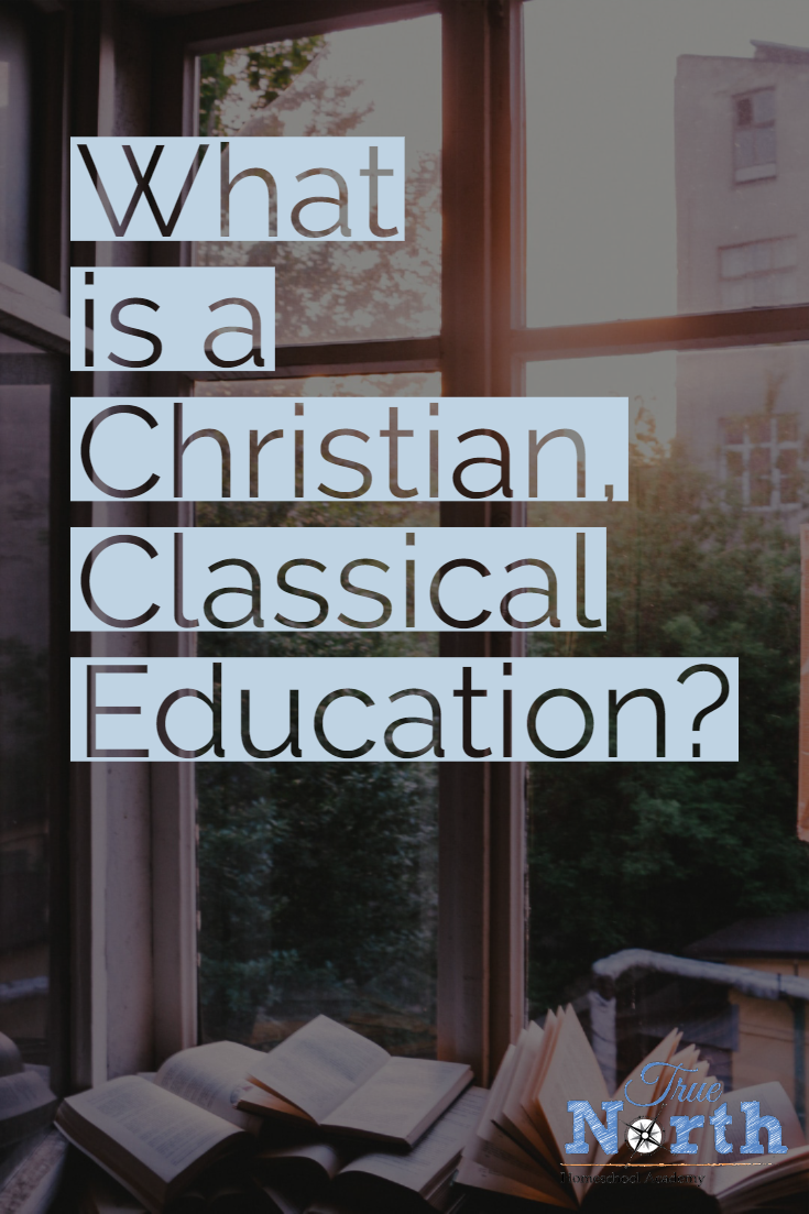 Classical education, you've heard of it, but what in the world is it?  Check out this great guest post to see exactly what it means to provide your student with a Christian, Classical Education. #homeschool #Classicalhomeschool #TNHA #TrueNorthHomeschoolAcademy