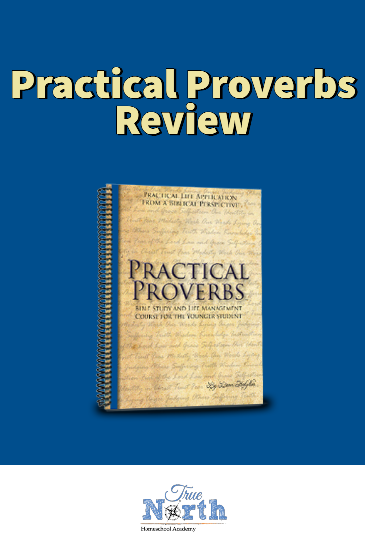 Are you looking for a Bible study for your homeschool students? Check out our review of Practical Proverbs to see if it will work for your family! #BibleStudy #HomeschoolBible #Reviews #TrueNorthHomeschoolAcademy #PracticalProverbs