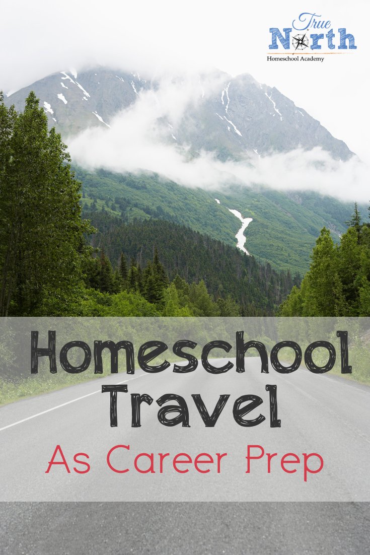 Are you curious how homeschool travel can fit in with career prep? Check out why we think travel is an itegral part of the homeschool plan. #TrueNorthHomeschoolAcademy #homeschooltravel #homeschooling #careerprep