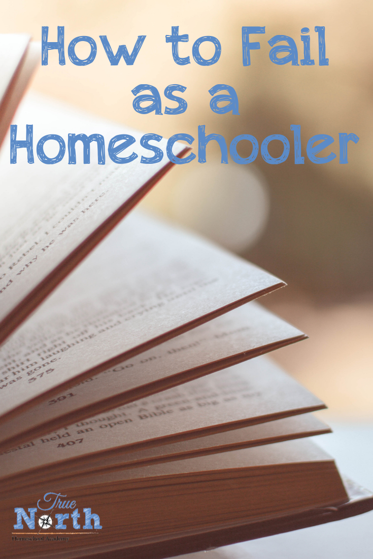 Having homeschooled for 25 years, we've seen it all. Wild homeschooling success and wild, abject homeschooling failure. Here is my not so subtle list about how to fail as a homeschooler. Check it out. Maybe it will help you evaluate whether or not you have what it takes to succeed as a homeschooler. #homeschooling #homeschooler #TrueNorthHomeschoolAcademy