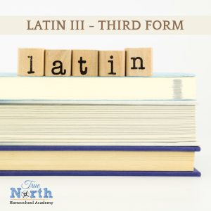 Third Form Latin Class taught online through True North Homeschool Academy